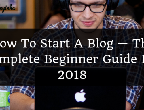 How To Start A Blog — The Complete Beginner Guide For 2018